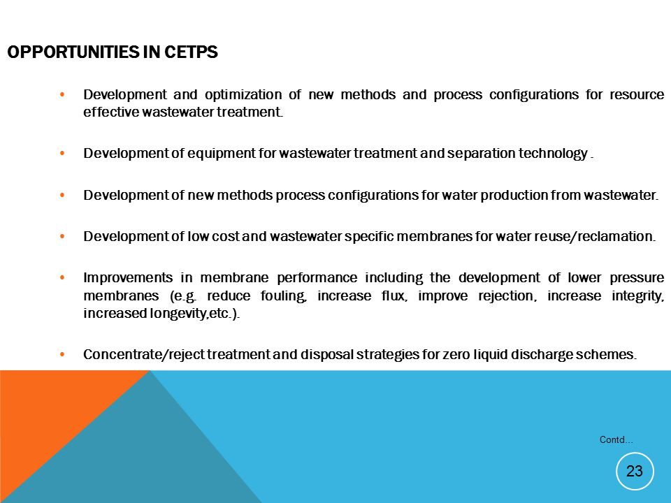 23 OPPORTUNITIES IN CETPS Development and optimization of new methods and process configurations for resource effective wastewater treatment. Developm