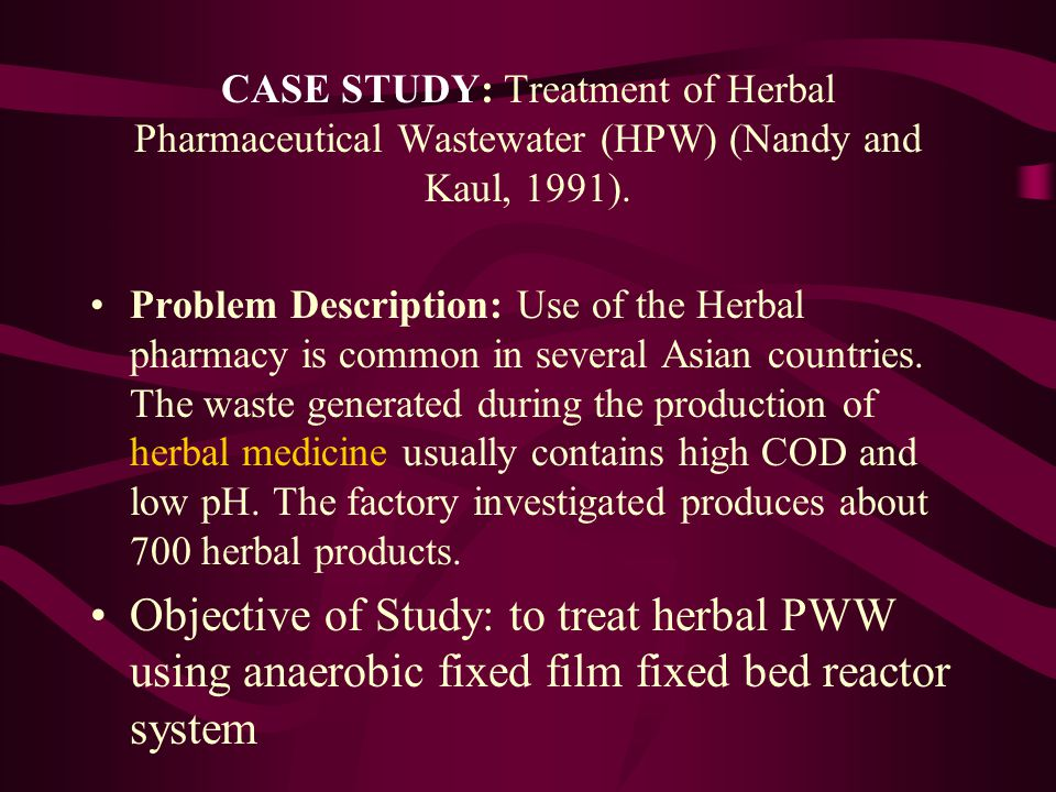 CASE STUDY: Treatment of Herbal Pharmaceutical Wastewater (HPW) (Nandy and Kaul, 1991).