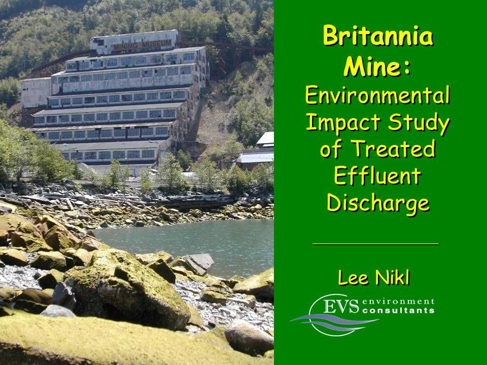 Britannia Mine: Environmental Impact Study of Treated Effluent Discharge Lee Nikl