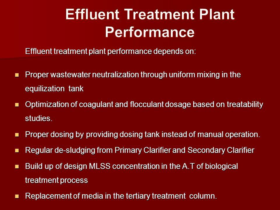 Effluent treatment plant performance depends on: Proper wastewater neutralization through uniform mixing in the equilization tank Proper wastewater ne