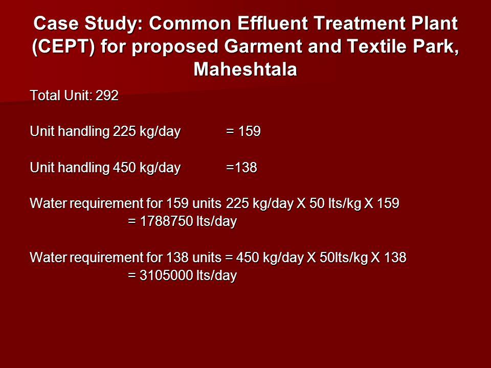 Case Study: Common Effluent Treatment Plant (CEPT) for proposed Garment and Textile Park, Maheshtala Total Unit: 292 Unit handling 225 kg/day= 159 Uni