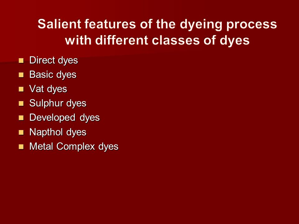 Direct dyes Direct dyes Basic dyes Basic dyes Vat dyes Vat dyes Sulphur dyes Sulphur dyes Developed dyes Developed dyes Napthol dyes Napthol dyes Meta