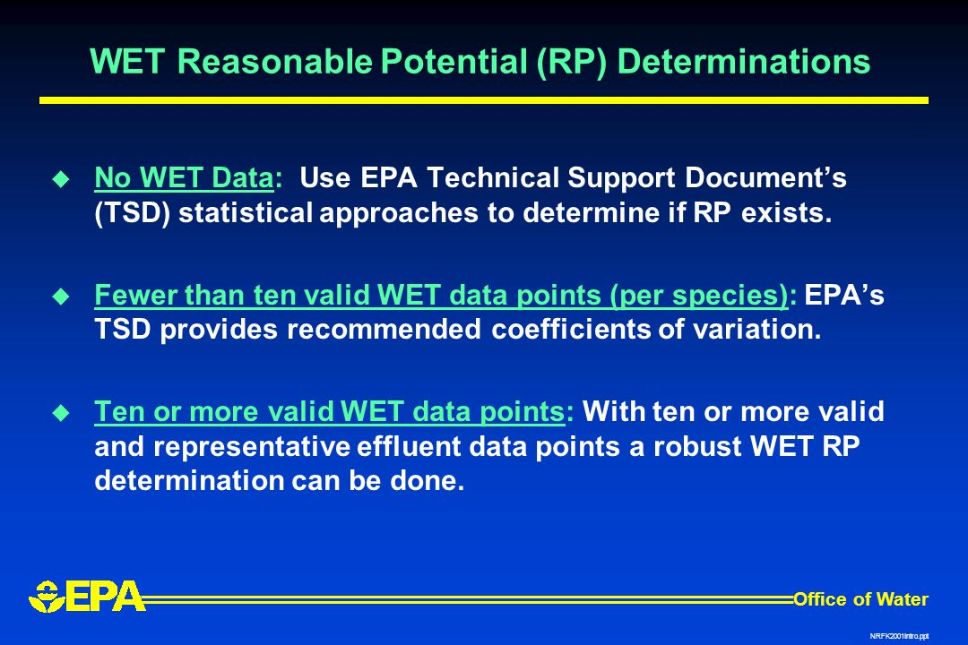 Office of Water NRFK2001Intro.ppt WET Reasonable Potential (RP) Determinations  No WET Data: Use EPA Technical Support Document's (TSD) statistical approaches to determine if RP exists.