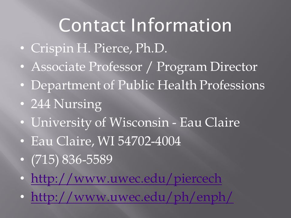 Contact Information Crispin H. Pierce, Ph.D. Associate Professor / Program Director Department of Public Health Professions 244 Nursing University of