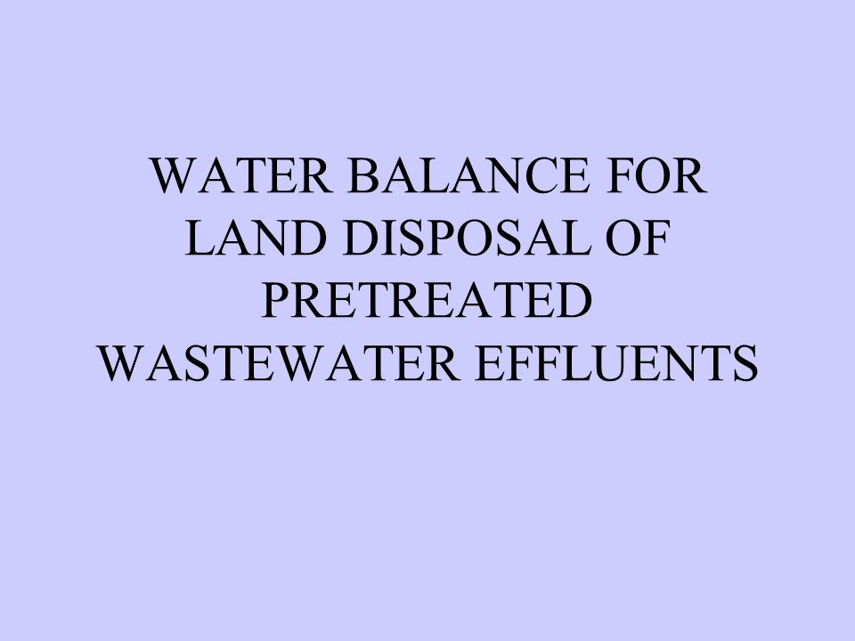WATER BALANCE FOR LAND DISPOSAL OF PRETREATED WASTEWATER EFFLUENTS