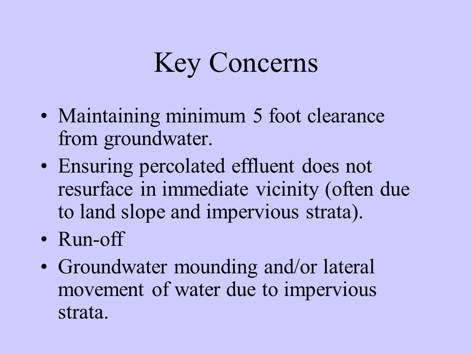 Key Concerns Maintaining minimum 5 foot clearance from groundwater.