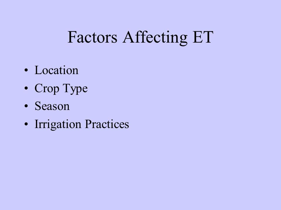 Factors Affecting ET Location Crop Type Season Irrigation Practices