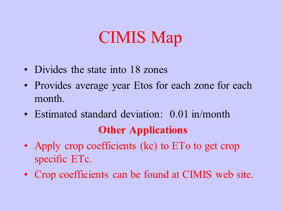 CIMIS Map Divides the state into 18 zones Provides average year Etos for each zone for each month.
