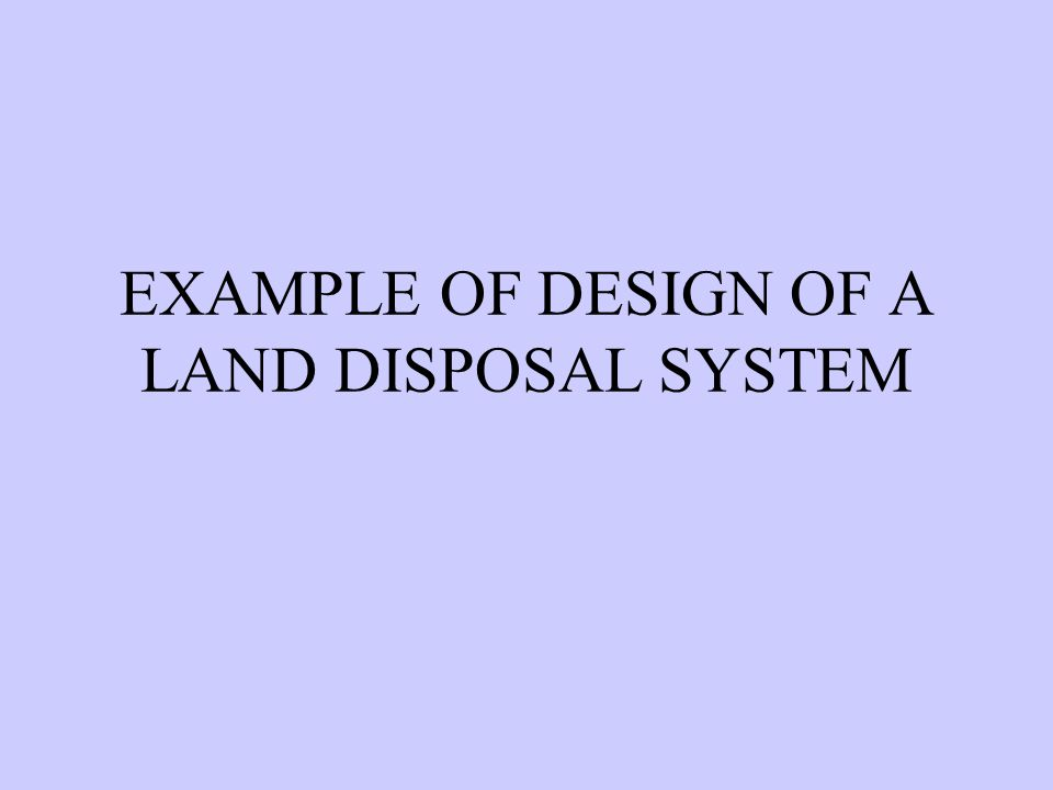 EXAMPLE OF DESIGN OF A LAND DISPOSAL SYSTEM