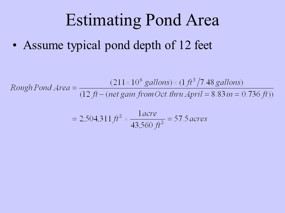 Estimating Pond Area Assume typical pond depth of 12 feet