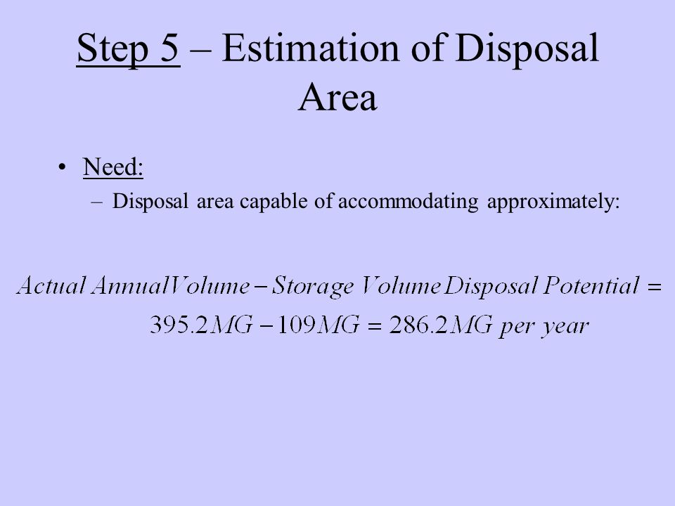 Step 5 – Estimation of Disposal Area Need: –Disposal area capable of accommodating approximately: