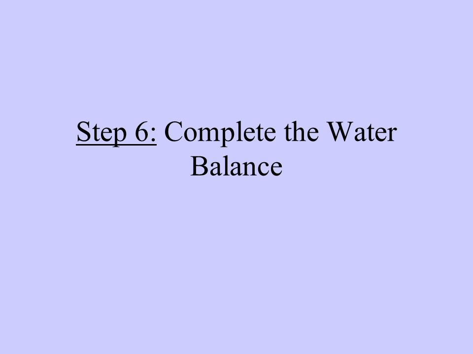 Step 6: Complete the Water Balance