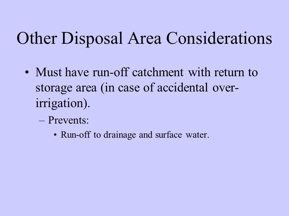 Other Disposal Area Considerations Must have run-off catchment with return to storage area (in case of accidental over- irrigation).