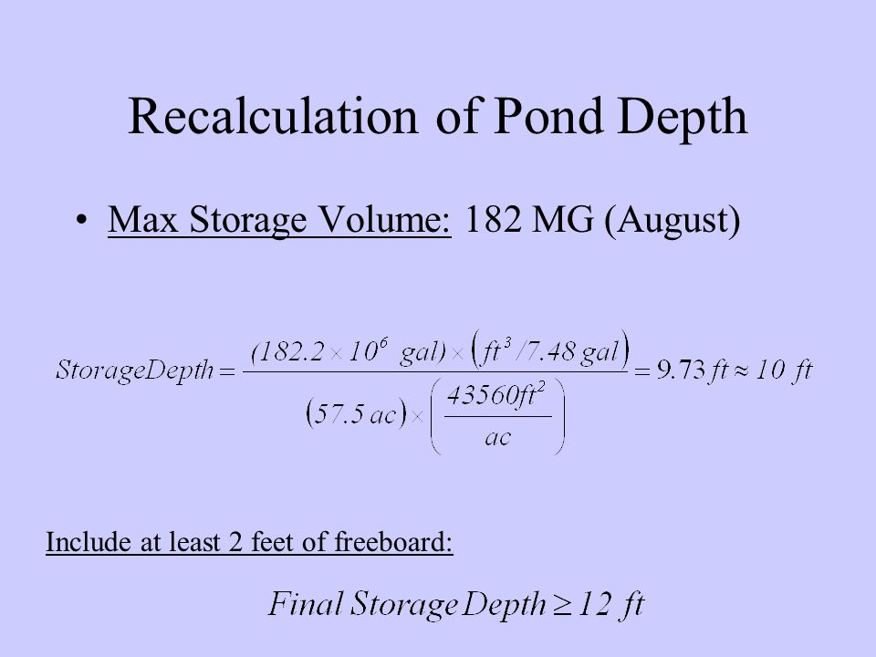 Recalculation of Pond Depth Max Storage Volume: 182 MG (August) Include at least 2 feet of freeboard: