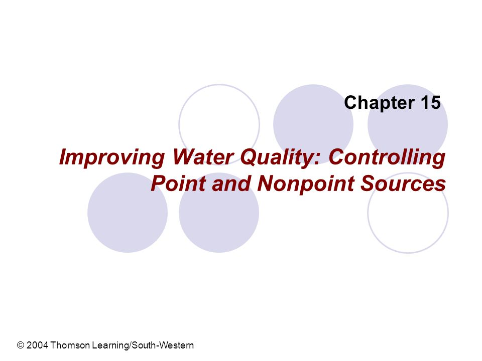 12 Controlling Nonpoint Sources Nonpoint Source Management Program – a three-stage, state implemented plan aimed at nonpoint source pollution  Best management practices (BMP) – strategies other than effluent limitations to reduce pollution from nonpoint sources