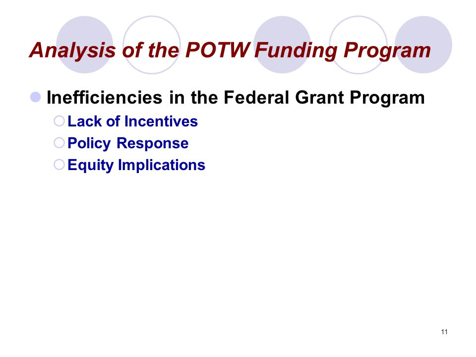 11 Analysis of the POTW Funding Program Inefficiencies in the Federal Grant Program  Lack of Incentives  Policy Response  Equity Implications