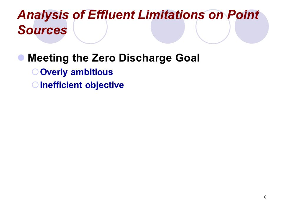 6 Analysis of Effluent Limitations on Point Sources Meeting the Zero Discharge Goal  Overly ambitious  Inefficient objective