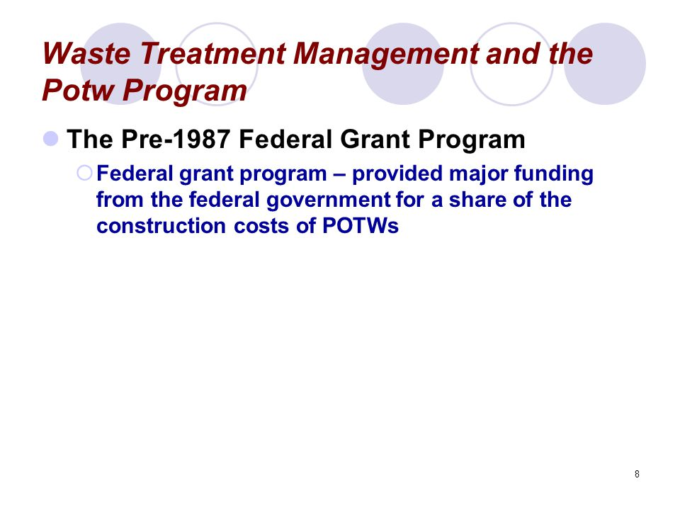 9 Waste Treatment Management and the Potw Program Shift to the State Revolving Fund (SRF) Program in 1987  State Revolving Fund (SRF) program – establishes state lending programs to support POTW construction and other projects