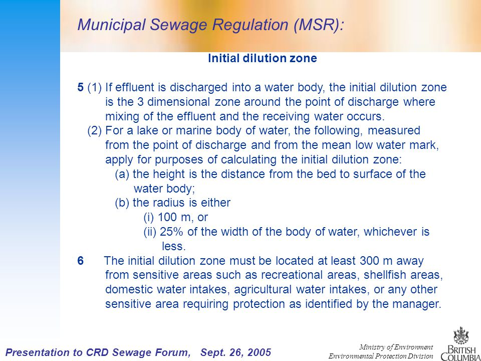 Ministry of Environment Environmental Protection Division Initial dilution zone 5 (1) If effluent is discharged into a water body, the initial dilution zone is the 3 dimensional zone around the point of discharge where mixing of the effluent and the receiving water occurs.