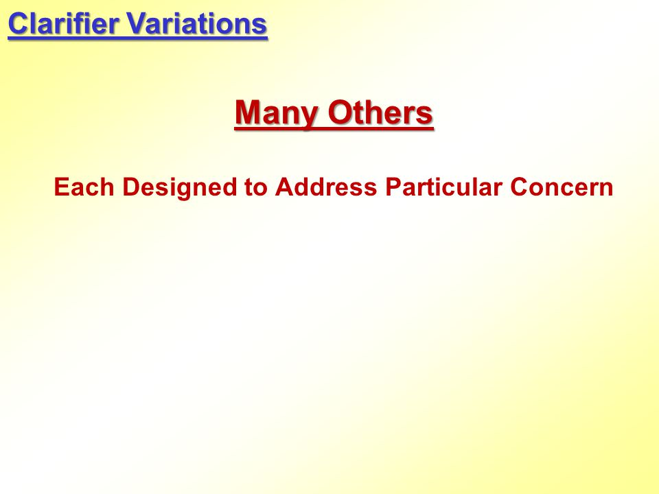 Many Others Each Designed to Address Particular Concern Clarifier Variations