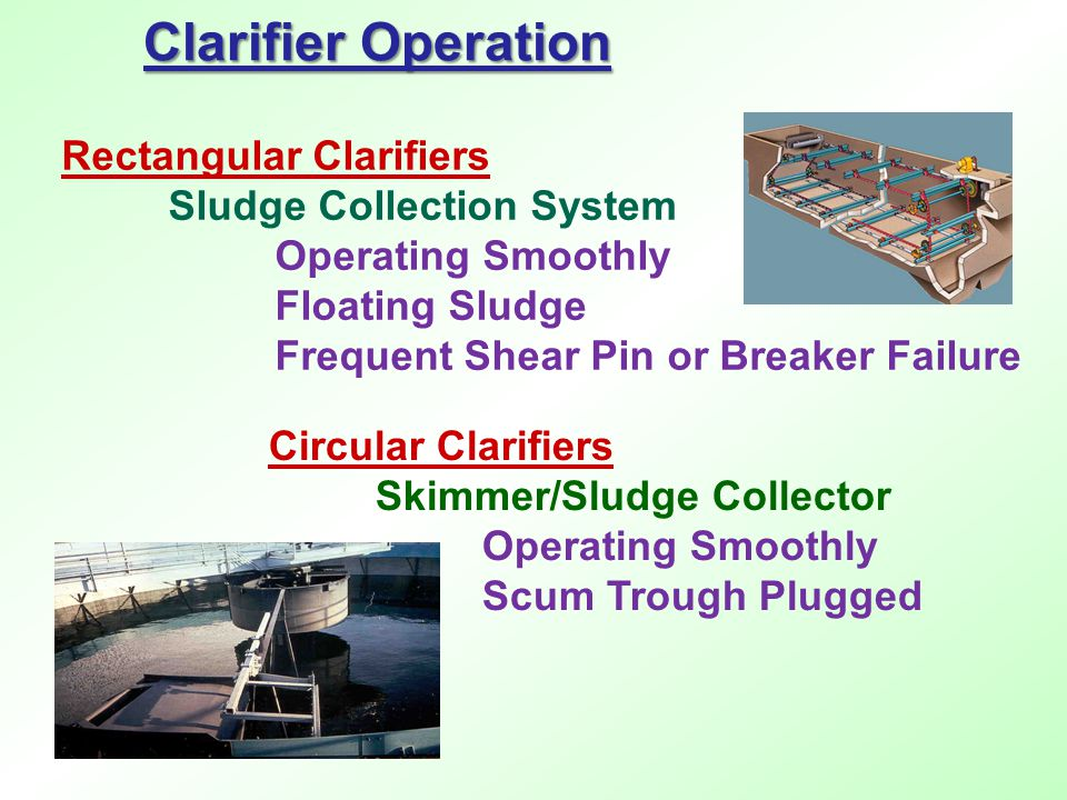 Rectangular Clarifiers Sludge Collection System Operating Smoothly Floating Sludge Frequent Shear Pin or Breaker Failure Clarifier Operation Circular