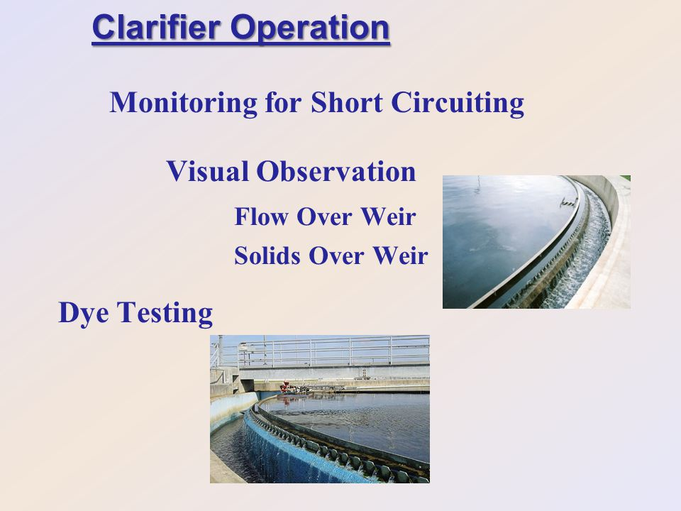 Clarifier Operation Monitoring for Short Circuiting Visual Observation Flow Over Weir Solids Over Weir Dye Testing