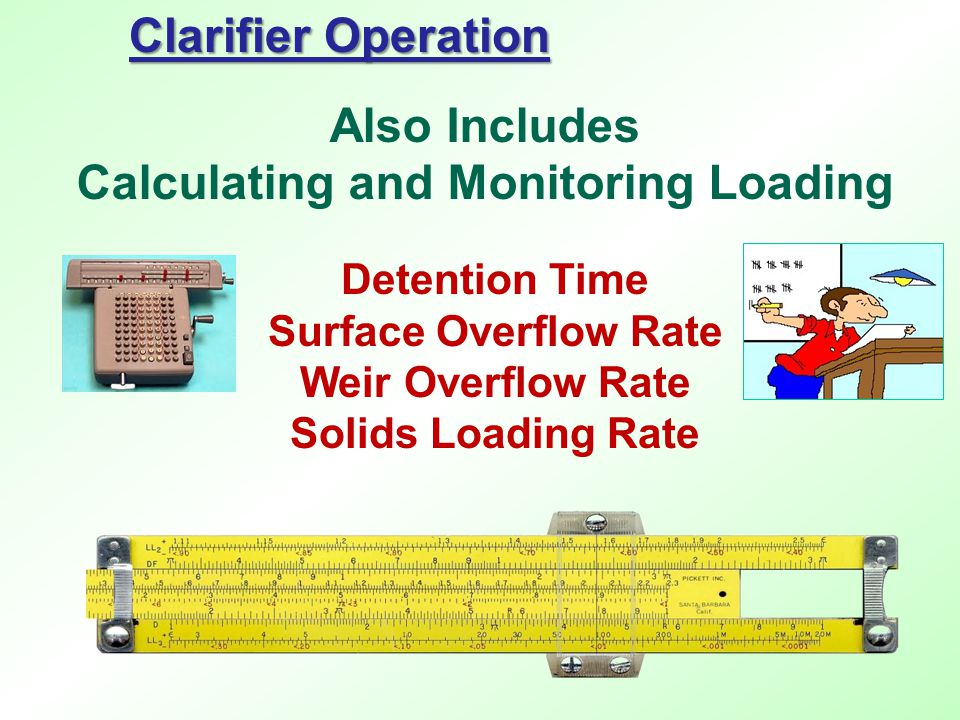 Also Includes Calculating and Monitoring Loading Clarifier Operation Detention Time Surface Overflow Rate Weir Overflow Rate Solids Loading Rate