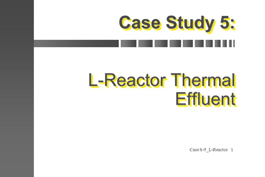 Case S-5_L-Reactor1 Case Study 5: L-Reactor Thermal Effluent