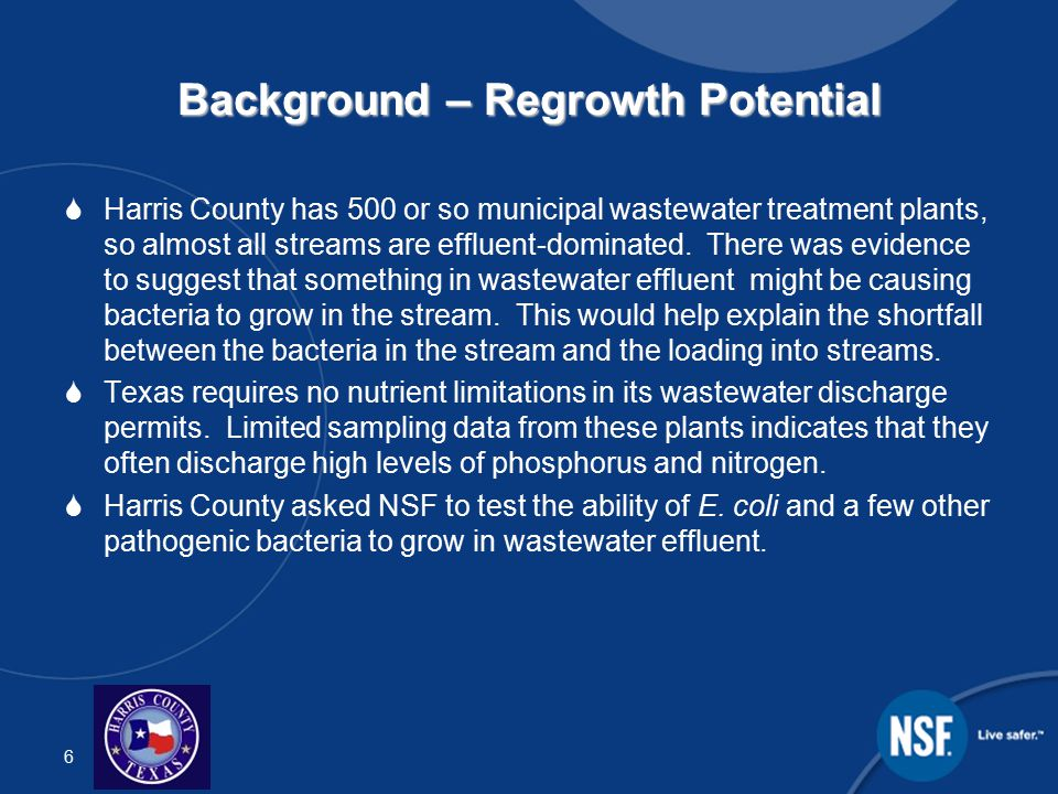 6 Background – Regrowth Potential  Harris County has 500 or so municipal wastewater treatment plants, so almost all streams are effluent-dominated.