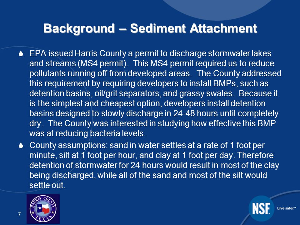 7 Background – Sediment Attachment  EPA issued Harris County a permit to discharge stormwater lakes and streams (MS4 permit).