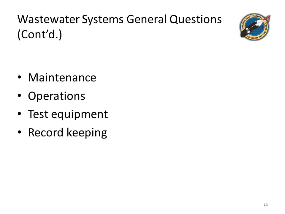 Wastewater Systems General Questions (Cont'd.) Maintenance Operations Test equipment Record keeping 16