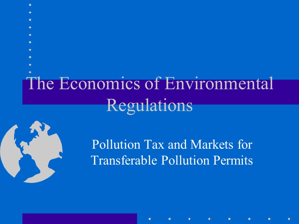 The Economics of Environmental Regulations Pollution Tax and Markets for Transferable Pollution Permits