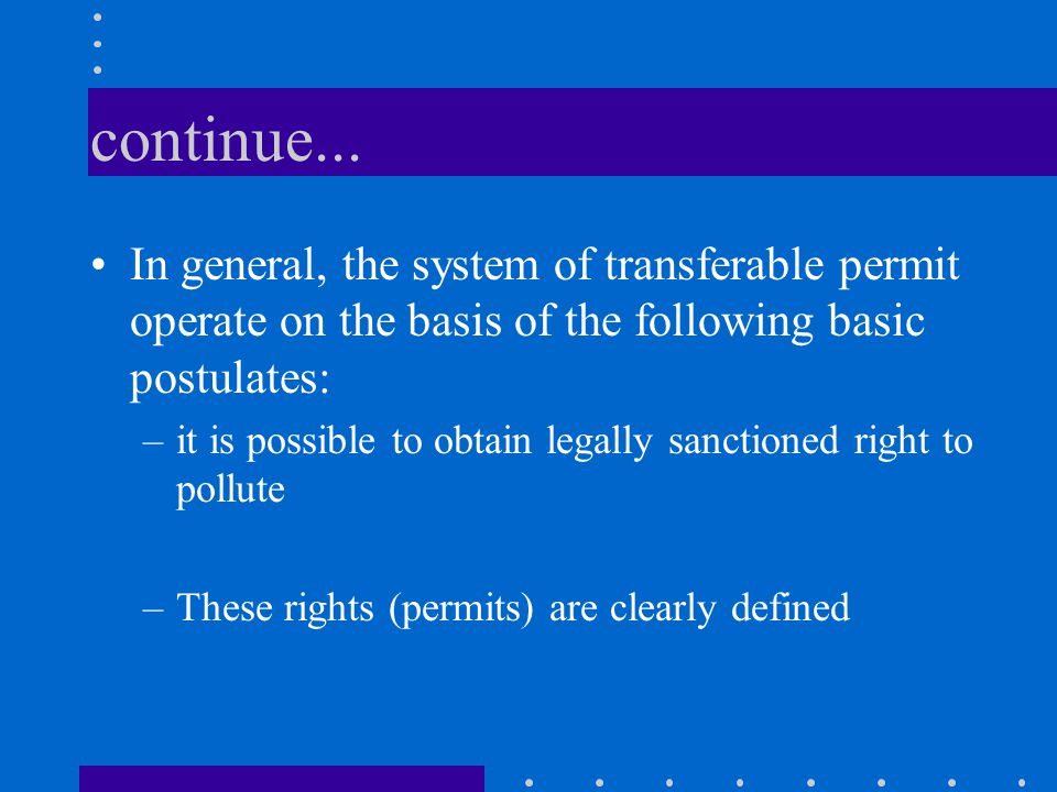 continue... In general, the system of transferable permit operate on the basis of the following basic postulates: –it is possible to obtain legally sa