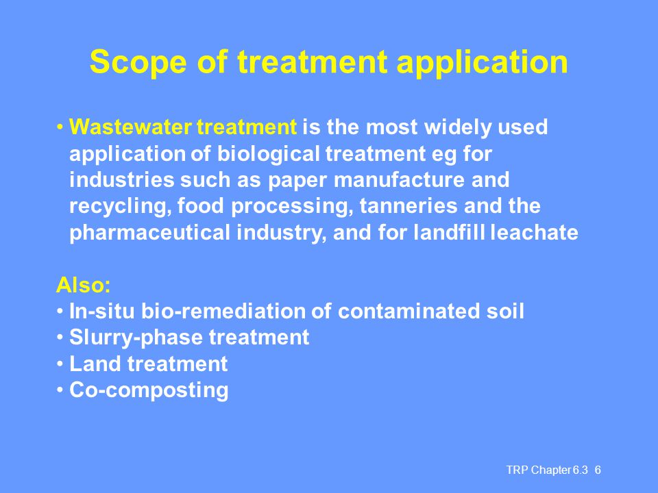 TRP Chapter 6.3 7 On-site vs off-site treatment For hazardous wastes, most processes suitable for on-site treatment For wastewater, central treatment - but requires pre-segregation of toxic effluents