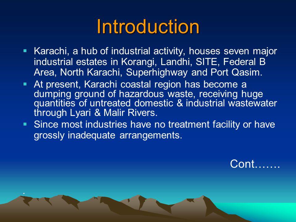 Introduction  Karachi, a hub of industrial activity, houses seven major industrial estates in Korangi, Landhi, SITE, Federal B Area, North Karachi, Superhighway and Port Qasim.