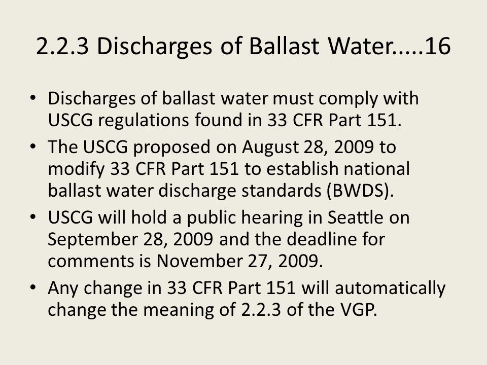 2.2.3 Discharges of Ballast Water.....16 Discharges of ballast water must comply with USCG regulations found in 33 CFR Part 151.