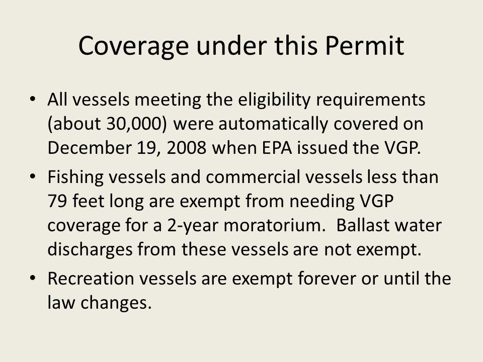 Coverage under this Permit All vessels meeting the eligibility requirements (about 30,000) were automatically covered on December 19, 2008 when EPA issued the VGP.