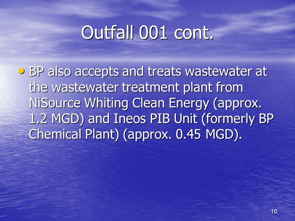 10 Outfall 001 cont. BP also accepts and treats wastewater at the wastewater treatment plant from NiSource Whiting Clean Energy (approx. 1.2 MGD) and