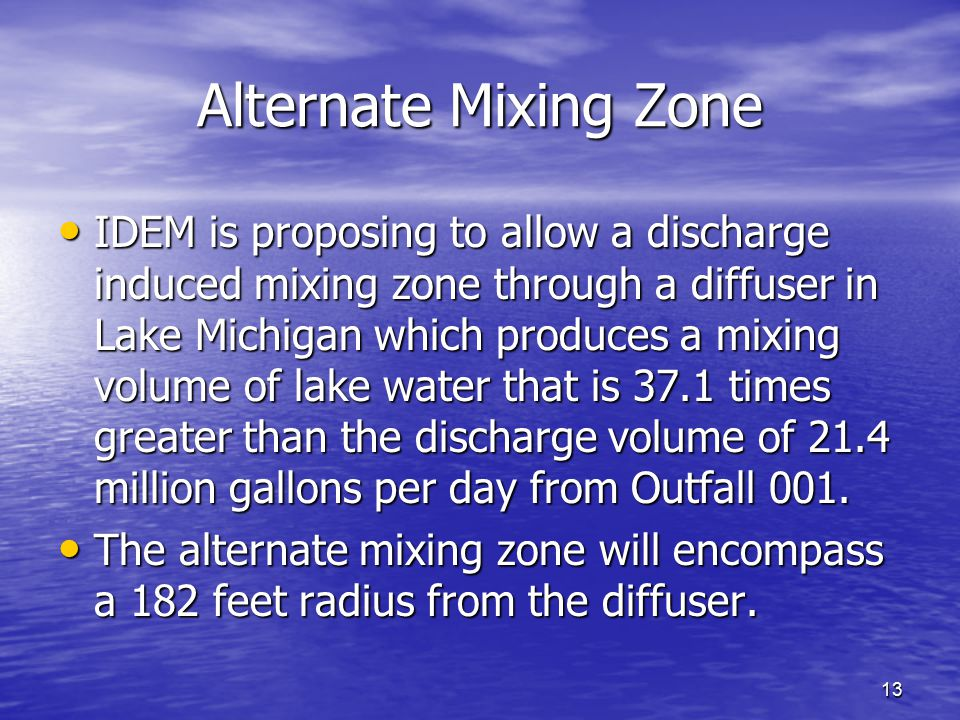 13 Alternate Mixing Zone IDEM is proposing to allow a discharge induced mixing zone through a diffuser in Lake Michigan which produces a mixing volume