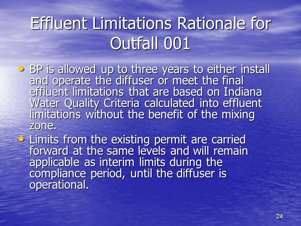 24 Effluent Limitations Rationale for Outfall 001 BP is allowed up to three years to either install and operate the diffuser or meet the final effluen