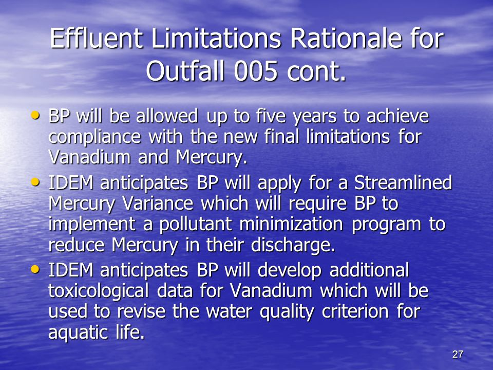 27 Effluent Limitations Rationale for Outfall 005 cont. BP will be allowed up to five years to achieve compliance with the new final limitations for V