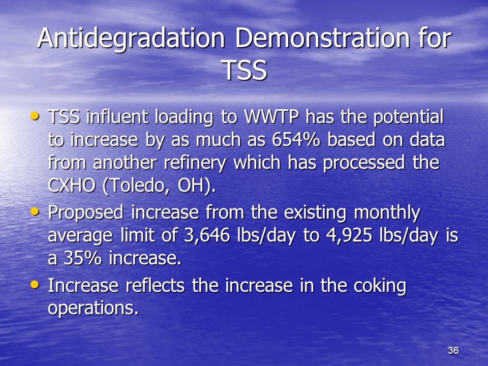 36 Antidegradation Demonstration for TSS TSS influent loading to WWTP has the potential to increase by as much as 654% based on data from another refi
