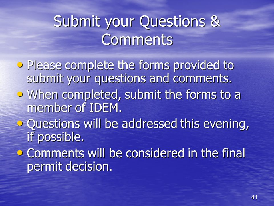 41 Submit your Questions & Comments Please complete the forms provided to submit your questions and comments. Please complete the forms provided to su