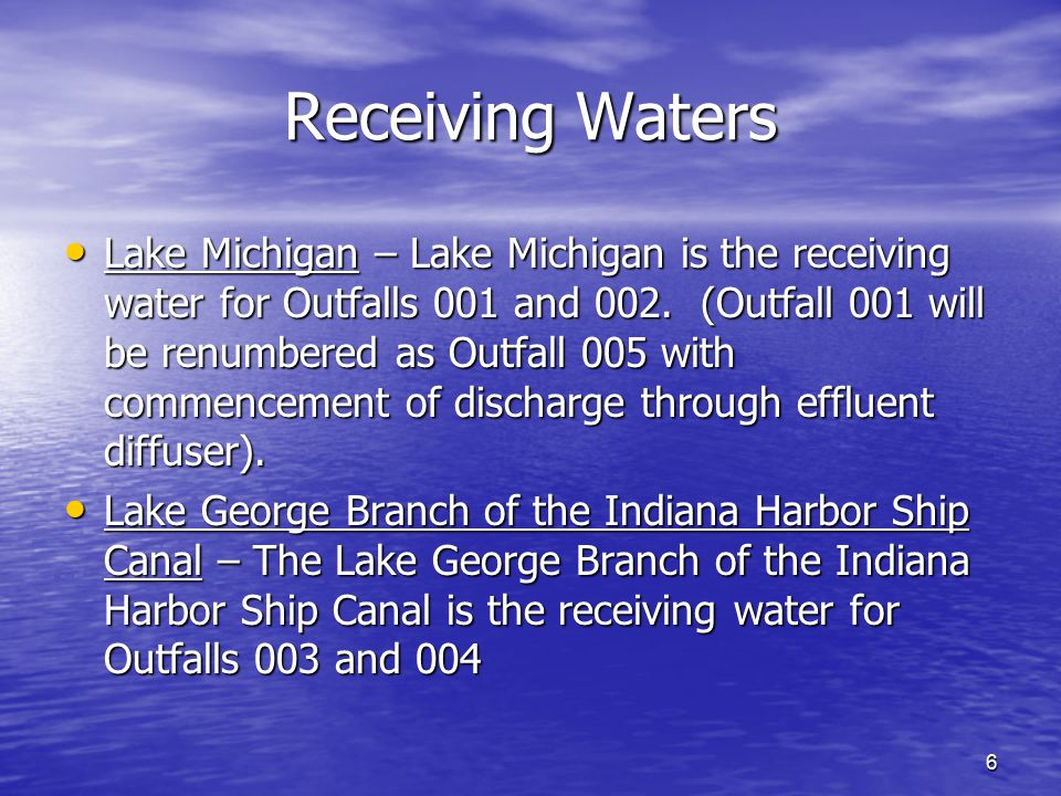 6 Receiving Waters Lake Michigan – Lake Michigan is the receiving water for Outfalls 001 and 002. (Outfall 001 will be renumbered as Outfall 005 with