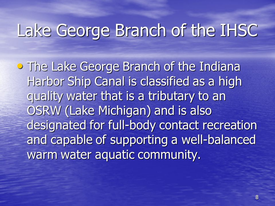 8 Lake George Branch of the IHSC The Lake George Branch of the Indiana Harbor Ship Canal is classified as a high quality water that is a tributary to