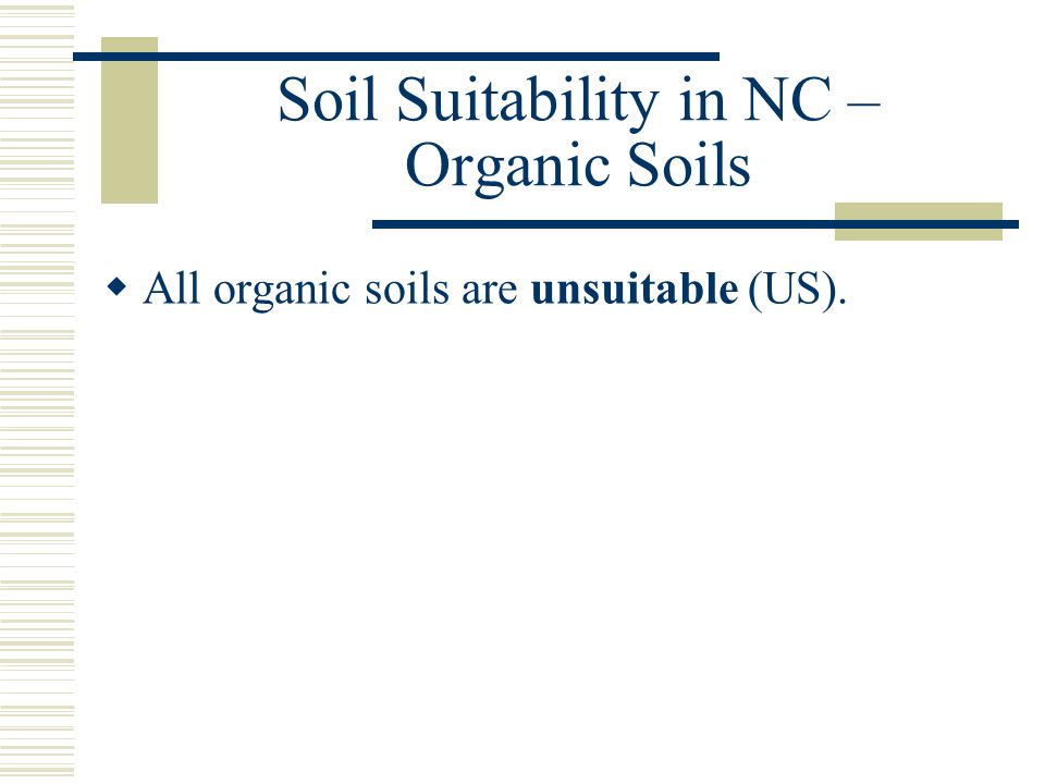 Soil Suitability in NC – Organic Soils  All organic soils are unsuitable (US).