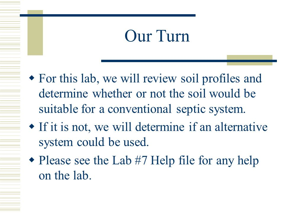 Our Turn  For this lab, we will review soil profiles and determine whether or not the soil would be suitable for a conventional septic system.