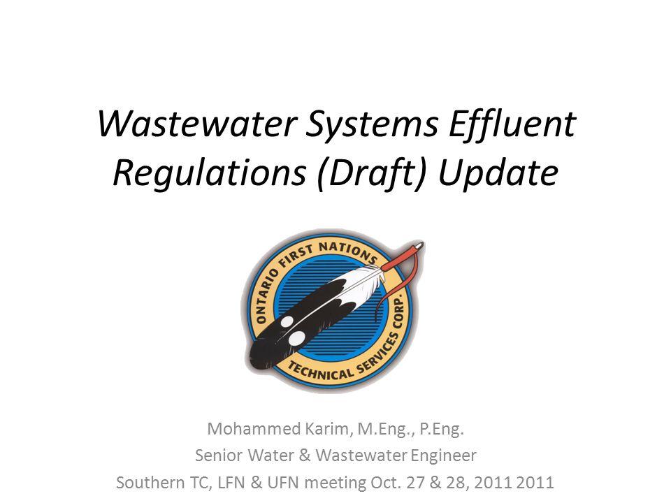 Wastewater Systems Effluent Regulations (Draft) Update Mohammed Karim, M.Eng., P.Eng. Senior Water & Wastewater Engineer Southern TC, LFN & UFN meetin