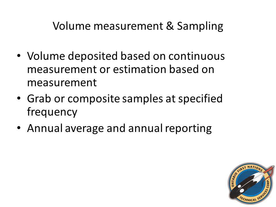 Volume measurement & Sampling Volume deposited based on continuous measurement or estimation based on measurement Grab or composite samples at specifi