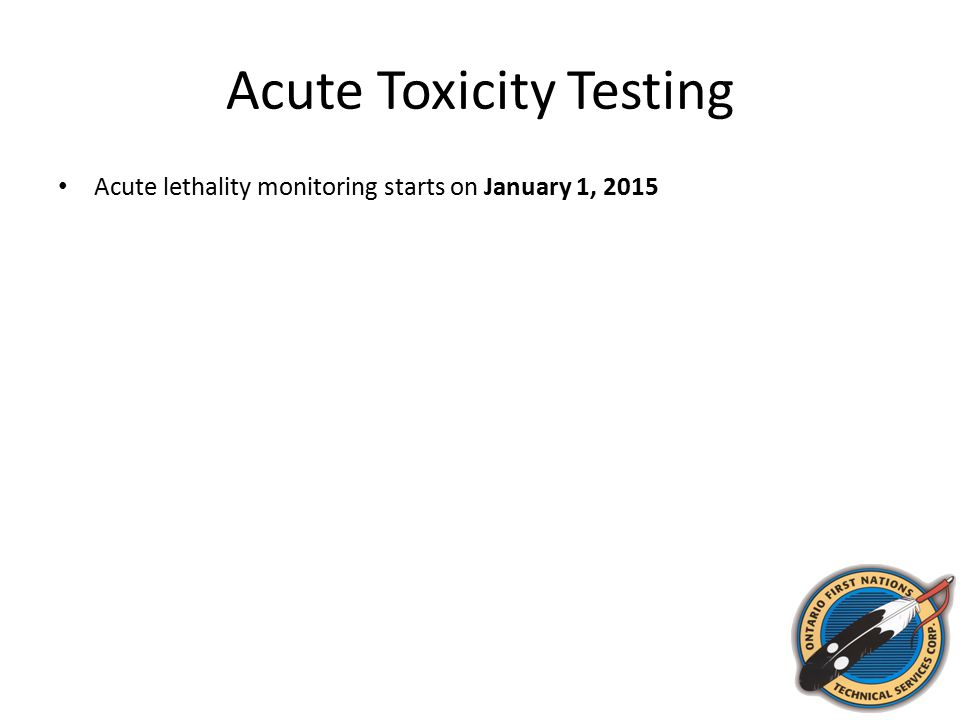 Acute Toxicity Testing Acute lethality monitoring starts on January 1, 2015